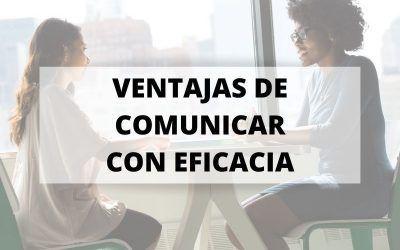 Siete ventajas de comunicar con eficacia
