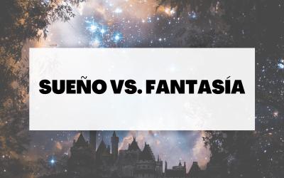 Descubre la diferencia entre sueño y fantasía